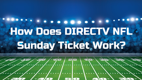 How Does DIRECTV NFL Sunday Ticket Work?