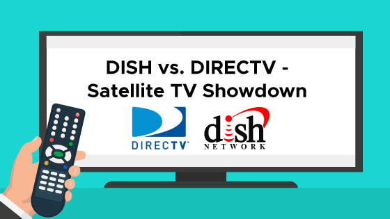 DISH vs. DIRECTV – Satellite TV Showdown