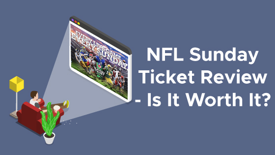 NFL Sunday Ticket Review – Is It Worth It?