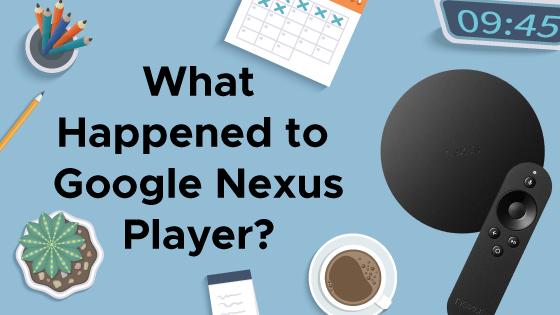 What Happened to Google Nexus Player?