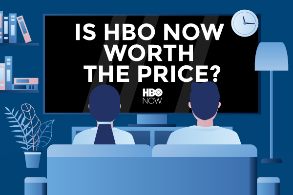 Is HBO NOW Worth the Price?