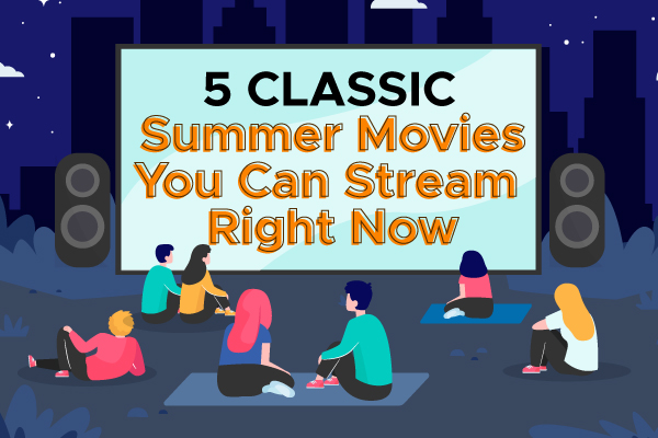 5 Classic Summer Movies You Can Stream Right Now