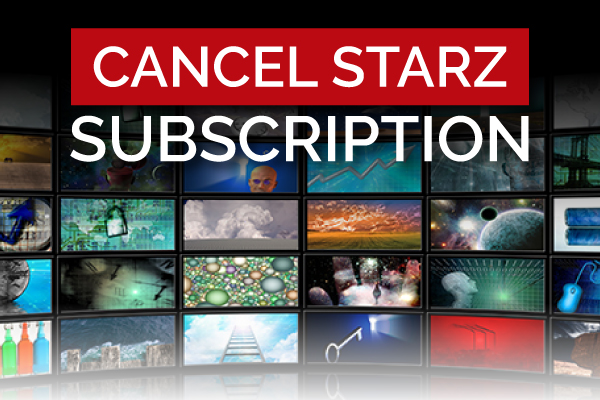 How To Cancel a Starz Subscription